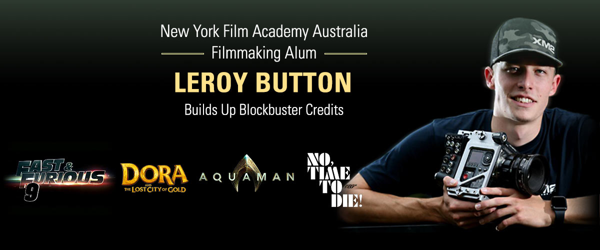 NYFA-AU Filmmaking Alum Leroy Button Builds Up Blockbuster Credits